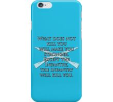 What Does Not Kill You Will Make You Stronger... iPhone Case/Skin