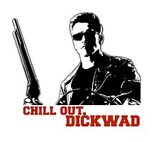 Terminator - Chill Out, Dickwad by rorkstarmason