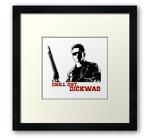 Terminator - Chill Out, Dickwad Framed Print