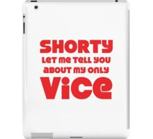 Shorty Let Me Tell You About My Only Vice iPad Case/Skin