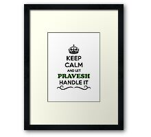 Keep Calm and Let PRAVESH Handle it Framed Print