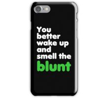 You better wake up and smell the blunt iPhone Case/Skin