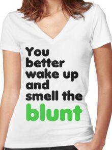 You better wake up and smell the blunt Women's Fitted V-Neck T-Shirt