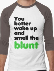 You better wake up and smell the blunt Men's Baseball ¾ T-Shirt