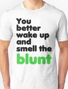 You better wake up and smell the blunt Unisex T-Shirt