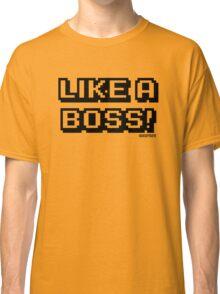 LIKE A BOSS! Classic T-Shirt