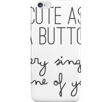 Cute As A Button Every Single One Of You - One Direction - 1D iPhone Case/Skin