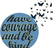 Have Courage and Be Kind by HannahJill12