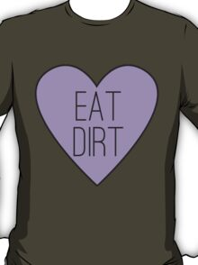 Eat Dirt Heart  T-Shirt