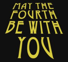 MAY THE FOURTH BE WITH YOU by Greenbaby