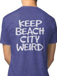 Keep Beach City Weird Tri-blend T-Shirt