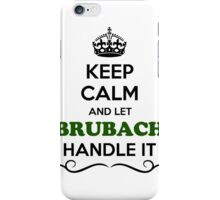 Keep Calm and Let BRUBACH Handle it iPhone Case/Skin