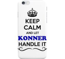 Keep Calm and Let KONNER Handle it iPhone Case/Skin