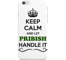 Keep Calm and Let PRIBISH Handle it iPhone Case/Skin