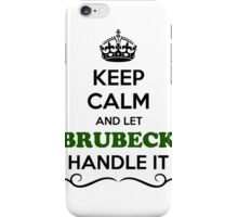 Keep Calm and Let BRUBECK Handle it iPhone Case/Skin