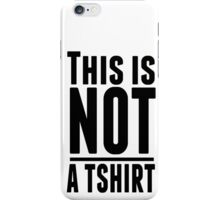 Not a tshirt iPhone Case/Skin
