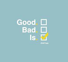 Good vs. Bad vs. Is by 540tees