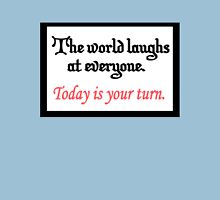 The world laughs at everyone Womens Fitted T-Shirt