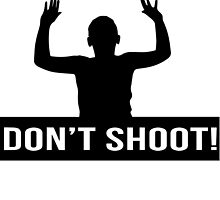 Hands Up Don't Shoot by sundburgdesign