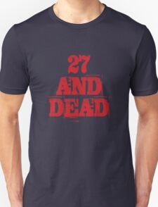 27 AND DEAD Unisex T-Shirt