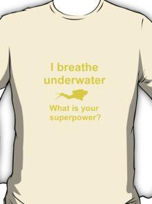 I breathe underwater T-Shirt