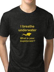 I breathe underwater Tri-blend T-Shirt