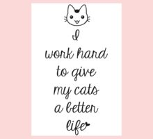 I Work Hard To Give My Cats A Better Life Kids Tee