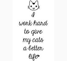 I Work Hard To Give My Cats A Better Life Unisex T-Shirt