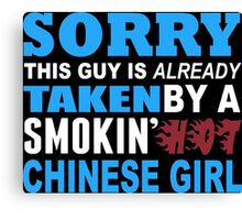 Sorry This Guy Is Already Taken By A Smokin Hot Chinese Girl - Custom Tshirt Canvas Print