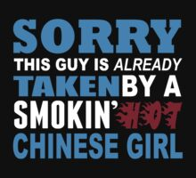 Sorry This Guy Is Already Taken By A Smokin Hot Chinese Girl - Custom Tshirt by custom333