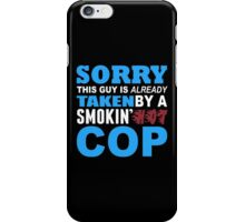 Sorry This Guy Is Already Taken By A Smokin Hot COP - Custom Tshirt iPhone Case/Skin