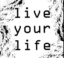 Live Your Life (grunge) by Steve Anderssen