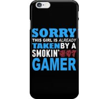 Sorry This Girl Is Already Taken By A Smokin Hot Gamer - Funny Tshirts iPhone Case/Skin