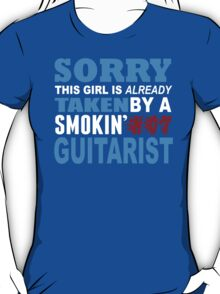 Sorry This Girl Is Already Taken By A Smokin Hot Guitarist - Funny Tshirts T-Shirt