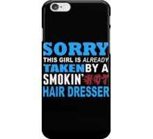 Sorry This Girl Is Already Taken By A Smokin Hot Hair Dresser - Funny Tshirts iPhone Case/Skin