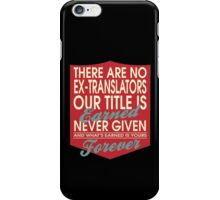"""There are no Ex-Translators... Our title is earned never given and what's earned is yours forever"" Collection #24121 iPhone Case/Skin"
