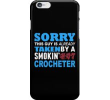 Sorry This Guy Is Already Taken By A Smokin Hot Crocheter - Custom Tshirt iPhone Case/Skin