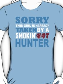 Sorry This Girl Is Already Taken By A Smokin Hot Hunter - Funny Tshirts T-Shirt