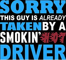 Sorry This Guy Is Already Taken By A Smokin Hot Driver - Custom Tshirt Photographic Print