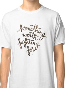 Something worth fighting for Classic T-Shirt