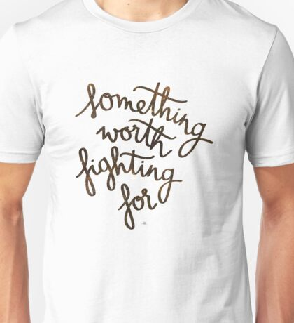 Something worth fighting for Unisex T-Shirt