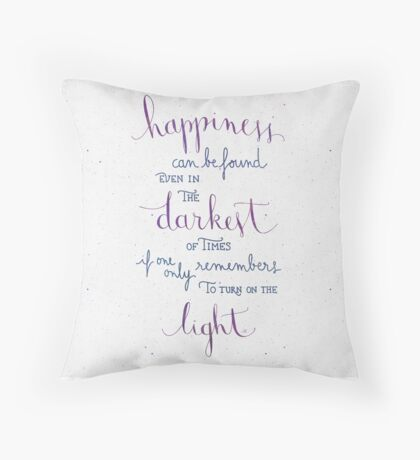 Happiness can be found even in the darkest of times Throw Pillow