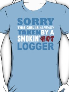 Sorry This Girl Is Already Taken By A Smokin Hot Logger - Funny Tshirts T-Shirt
