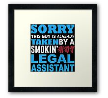 Sorry This Guy Is Already Taken By A Smokin Hot Legal Assistant - Custom Tshirt Framed Print