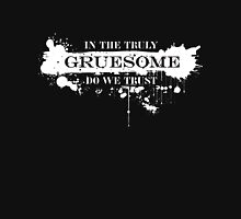 In the Truly Gruesome Do We Trust_reverse Unisex T-Shirt