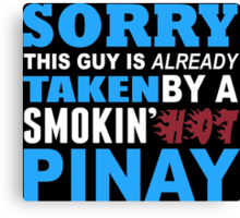 Sorry This Guy Is Already Taken By A Smokin Hot Pinay - Custom Tshirt Canvas Print