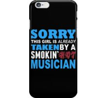 Sorry This Girl Is Already Taken By A Smokin Hot Musician - Funny Tshirts iPhone Case/Skin