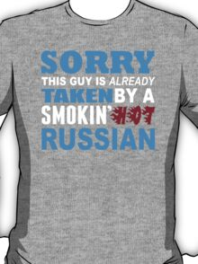 Sorry This Guy Is Already Taken By A Smokin Hot Russian - Custom Tshirt T-Shirt