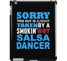 Sorry This Guy Is Already Taken By A Smokin Hot Salsa Dancer - Custom Tshirt iPad Case/Skin