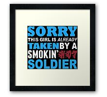 Sorry This Girl Is Already Taken By A Smokin Hot Soldier - Funny Tshirts Framed Print